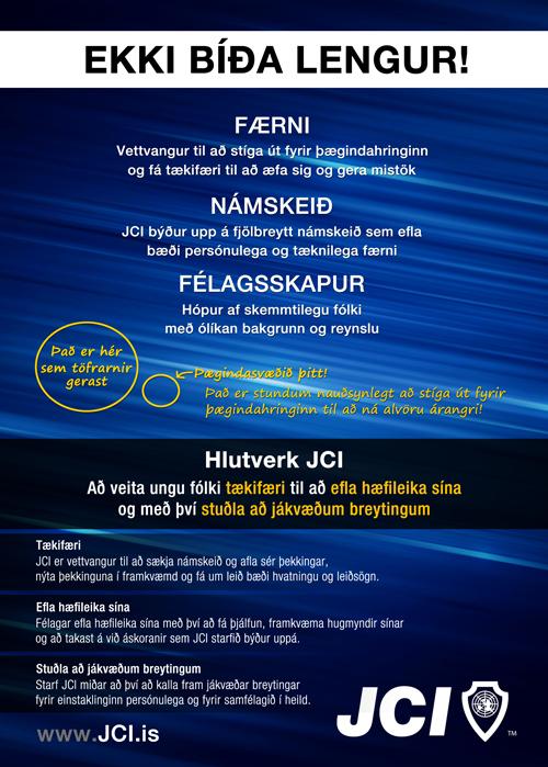 JCI er alþjóðleg hreyfing fyrir ungt fólk á aldrinum 18 til 40 ára sem hefur áhuga og metnað til þess að efla hæfileika sína og félagslega færni.